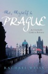 Me, Myself & Prague: An Unreliable Guide to Bohemia - Rachael Weiss