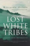 Lost White Tribes: Journeys Among the Forgotten - Riccardo Orizio