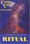 Casting the Circle: A Women's Book of Ritual - Diane Stein
