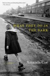 What They Do in the Dark: A Novel - Amanda Coe