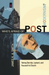 Who's Afraid of Postmodernism?: Taking Derrida, Lyotard, and Foucault to Church - James K.A. Smith