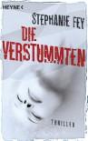 Die Verstummten: Thriller (German Edition) - Stephanie Fey