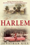 Harlem: The Four Hundred Year History from Dutch Village to Capital of Black America - Jonathan Gill