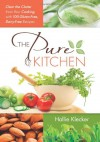 The Pure Kitchen: Clear the Clutter from Your Cooking with 100 Gluten-Free, Dairy-Free Recipes - Hallie Klecker