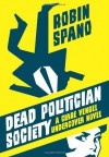 Dead Politician Society: A Clare Vengel Undercover Novel - Robin Spano