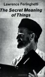 The Secret Meaning of Things - Lawrence Ferlinghetti