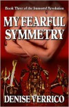 My Fearful Symmetry - Denise Verrico