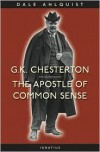 G. K. Chesterton:  Apostle of Common Sense - Dale Ahlquist