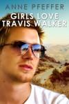Girls Love Travis Walker - Anne Pfeffer