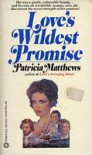 Love's Wildest Promise - Patricia Matthews