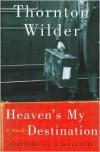 Heaven's My Destination - Thornton Wilder, J.D. McClatchy