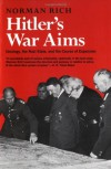 Hitler's War Aims: Ideology, the Nazi State, and the Course of Expansion - Norman Rich
