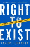Right to Exist: A Moral Defense of Israel's Wars - Yaacov Lozowick