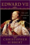 Edward VII: The Last Victorian King - Christopher Hibbert, Hugh Thomas