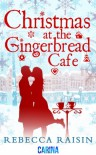Christmas at the Gingerbread Cafe (the Gingerbread Cafe - Book 1) - Rebecca Raisin
