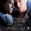 Between Loathing and Love - Andrew  Grey