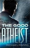 The Good Atheist - Michael Manto