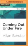 Coming Out Under Fire: The History of Gay Men and Women in World War Two - Victor Bevine, Allan Bérubé