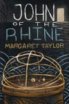 John of the Rhine - Margaret R Taylor, Kelsey King