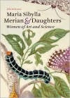 Maria Sibylla Merian & Daughters: Women of Art and Science - Ella Reitsma