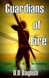 GUARDIANS OF FIRE: A novel of the Sentinelese - DB Daglish
