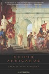 Scipio Africanus: Greater Than Napoleon - B.H. Liddell Hart