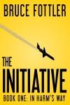 The Initiative: In Harm's Way - Bruce Fottler