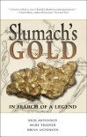 Slumach's Gold: In Search of a Legend - Rick Antonson, Brian Antonson, Mary Trainer
