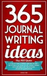 365 Journal Writing Ideas: A year of daily journal writing prompts, questions & actions to fill your journal with memories, self-reflection, creativity & direction - Rossi Fox