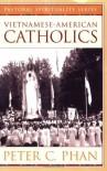 Vietnamese-American Catholics (Ethnic American Pastoral Spirituality) - Peter C. Phan