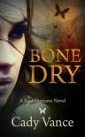 Bone Dry (Soul Shamans, #1) - Cady Vance