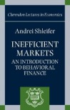 Inefficient Markets: An Introduction to Behavioral Finance (Clarendon Lectures in Economics) - Andrei Shleifer