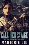 Call Her Savage - Marjorie M. Liu