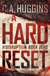 A Hard Reset: (The Disruption, Book Zero) - C.A. Huggins