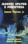 Jasność spływa z powietrza - James Tiptree