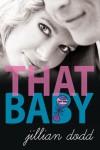 That Baby  (That Boy) (Volume 3) - Jillian Dodd