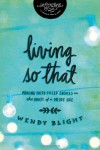 "Living ""So That"": Making Faith-Filled Choices in the Midst of a Messy Life (InScribed Collection) - Wendy Blight"