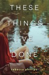 These Things I've Done - Rebecca Phillips