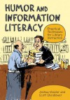 Humor and Information Literacy: Practical Techniques for Library Instruction: Practical Techniques for Library Instruction - Joshua Vossler, Scott Sheidlower