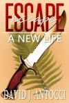 Escape: A New Life - David J Antocci