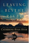 Leaving Blythe River: A Novel - Catherine Ryan Hyde
