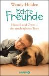 Echte Freunde: Haatchi und Owen - ein unschlagbares Team - Wendy Holden, Sabine Thiele