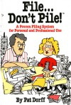 File...Don't Pile: A proven filing system for personal and professional use - Pat Dorff
