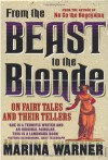 From the Beast to the Blonde: On Fairy Tales and Their Tellers - Marina Warner