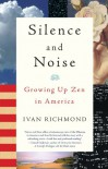 Silence and Noise: Growing Up Zen in America - Ivan Richmond