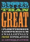 Better Than Great: A Plenitudinous Compendium of Wallopingly Fresh Superlatives - Arthur Plotnik