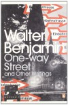 One-Way Street and Other Writings (Penguin Modern Classics) - Walter Benjamin, Amit Chaudhuri, J.A. Underwood