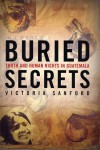 Buried Secrets: Truth and Human Rights in Guatemala - Victoria Sanford