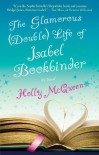 The Glamorous (Double) Life of Isabel Bookbinder: A Novel - Holly McQueen