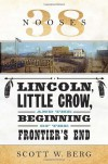 38 Nooses: Lincoln, Little Crow, and the Beginning of the Frontier's End - Scott W. Berg